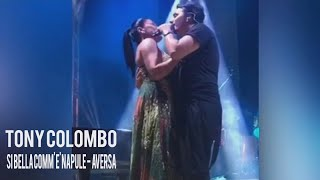 TONY COLOMBO - SI BELLA COMM' E' NAPULE -  LIVE AVERSA 2017