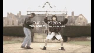 THE CLIPTRON You AND Me   Deep Tech House  Remix