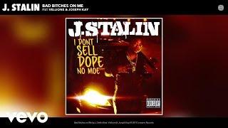 J. Stalin - Bad Bitches on Me (Audio) ft. Vellione, Joseph Kay