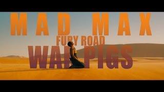 WAR PIGS || Mad Max: Fury Road