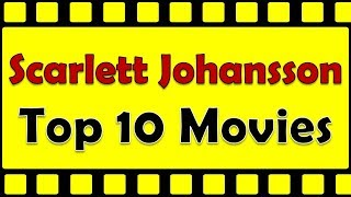 Scarlett Johansson Top 10 Movies | Scarlett Johansson Best Movies | Scarlett Johansson Hit Movies