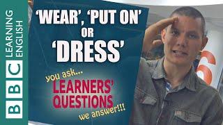 Learners' Questions: Wear, put on, dress