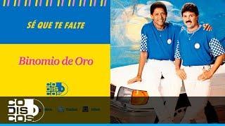Binomio De Oro - Sé Que Te Falté | Audio