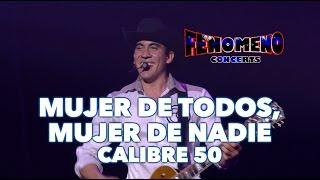 CALIBRE 50 - MUJER DE TODOS MUJER DE NADIE | Fenómeno Concerts