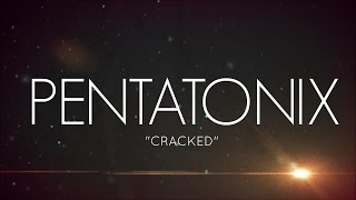 PENTATONIX - CRACKED (LYRICS)