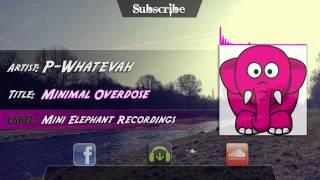 P-Whatevah - Minimal Overdose (Original Mix) [Mini Elephant Recordings]