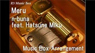 Meru/n-buna feat. Hatsune Miku [Music Box]