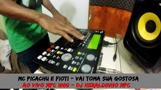 MC PICACHU E FIOTI   VAI TOMA SUA GOSTOSA   AO VIVO MPC DJ HERALDINHO MPC