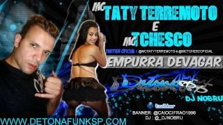 MC TATY TERREMOTO e MC TCHESCO - EMPURRA DEVAGAR (DJ NOBRU) - 2012