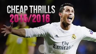Cristiano Ronaldo 2015/2016 - Cheap Thrills™ Sia ft. Sean Paul | Best Skills & Goals | HD
