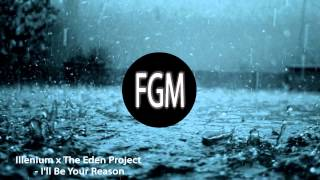 Illenium x The Eden Project - I'll Be Your Reason  Future Bass◄ [COPYRIGHTED]