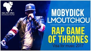 Lmoutchou (Mobydick) - Rap Game Of Thrones (Live @Visa For Music 2017)