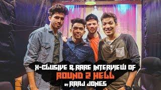 ROUND 2 HELL - X- CLUSIVE & RARE INTERVIEW BY RAAJ JONES width=