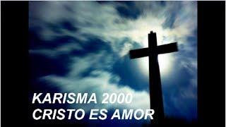 MUSICA CATOLICA-CRISTO ES AMOR (KARISMA 2000)