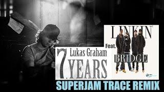 Lukas Graham Feat. Linkin Bridge -  7 YEARS (Superjam Trace Remix)