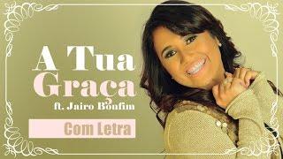 Danielle Cristina - A Tua Graça - ft. Jairo Bonfim - Com Letra