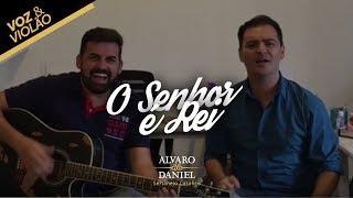 Alvaro e Daniel - O Senhor é Rei (Voz e Violão)