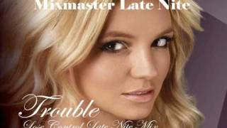 Britney Spears - Trouble Remix (Lose Control Late Nite Mix)