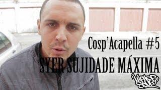 Cosp'Acapella #5: Syer Sujidade Máxima