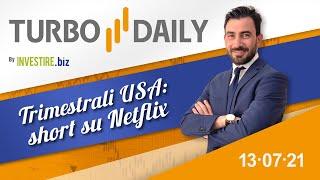Turbo Daily 13.07.2021 - Trimestrali USA: short su Netflix
