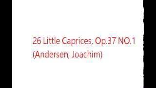 26 Little Caprices, Op.37 NO1 (Andersen, Joachim)