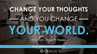 Sales motivation quote: Change your thoughts and you change your world. - Norman Vincent Peale