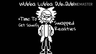 Swapped Realities Wubba Lubba Dub Dub! +Time To Get Schwifty