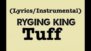 Ryging King - Tuff (Lyrics/Instrumental)