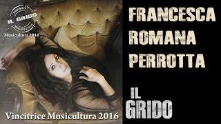 Francesca Romana Perrotta - Il Grido (VITA POP D'AUTORE TALENT) - Musicultura2016/Miglior Testo