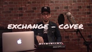 EXCHANGE - BRYSON TILLER - RENDITION - FANFAN (Cover)