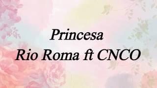 CNCO FEAT. RIO ROMA (LETRA) PRINCESA