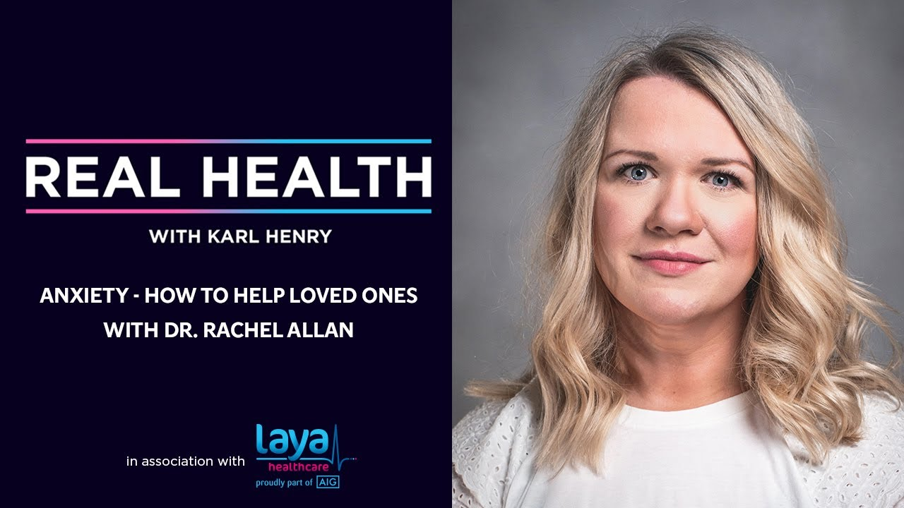 Real Health: Anxiety – How to help Loved ones with Dr Rachel Allan