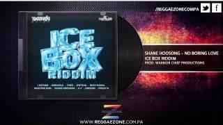 Shane Hoosong - No Boring Love (Ice Box Riddim)