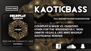 Hymn For The Weekend vs. C'MON (Dimitri Vegas & Like Mike Mashup)[KAOTICBASS Remake]