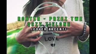ROXTER - PRZEZ TWE OCZY ZIELONE ( Cover Akcent )
