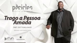 Péricles -  Trago a Pessoa Amada (Part. Esp. Thiaguinho - CD Feito Pra Durar)