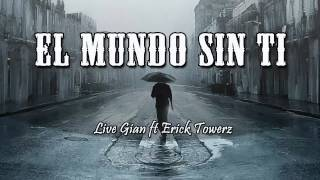 Live Gian ft Erick Towerz -  El mundo Sin Ti ( Sad piano instrumental )