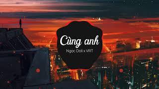 Cùng Anh - Ngọc Dolil (Prod. by VRT)