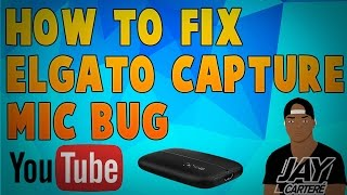 How to fix elgato game capture hd mic bug muted mic output