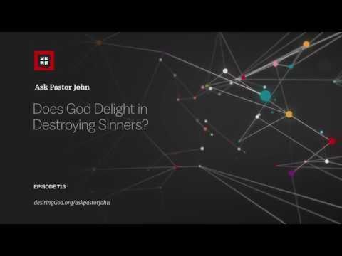 Does God Delight in Destroying Sinners? // Ask Pastor John