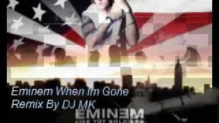 Eminem When Im Gone  REMIX BY DJ MK + DOWNLOAD LINK