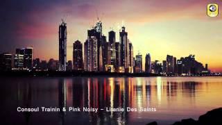 Consoul Trainin & Pink Noisy - Litanie Des Saints (Radio)