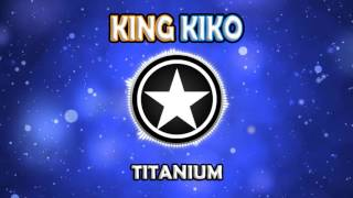 David Guetta - Titanium ft. Sia (King Kiko Remix)