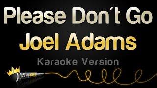 Joel Adams - Please Don't Go (Karaoke Version)