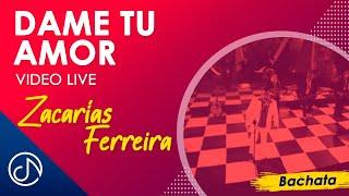 Dame De Tu Amor - Zacarías Ferreira (En Vivo)