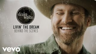 Drake White - Livin' The Dream (Behind The Scenes)