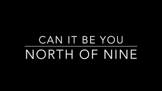 North of Nine - Can It Be You Lyric Video [Niner Edition]