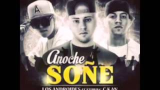 C-Kan Anoche Soñe Ft Los Androides