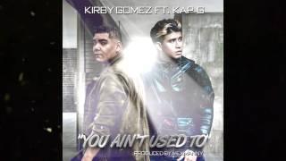 You Aint Used To Kirby Gomez Ft. Kap G  Prod by MexManny