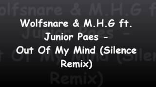 Wolfsnare & M H G ft  Junior Paes - Out Of My Mind (Silence Remix)